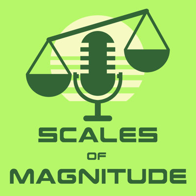 Scales of Magnitude Podcast – Scales of Magnitude