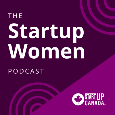 Startup Women Podcast - Startup Canada