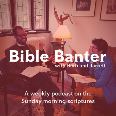 Bible Banter with Barb and Jarrett is a weekly podcast on the Sunday morning scriptures led by the Rev. Barbara Ballenger, associate for spiritual formation and care, and the Rev. Jarrett Kerbel, rector. Listen along with words of wisdom, laughter, and insight into the Sunday morning lectionary. This podcast is hosted by the Episcopal Church of St. Martin-in-the-Fields in Philadelphia, PA.