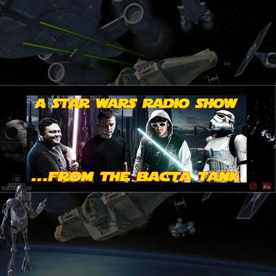 FROM THE BACTA TANK A Star Wars radio show filled with gossip, comedy, discussions, skits and a whole lot more.