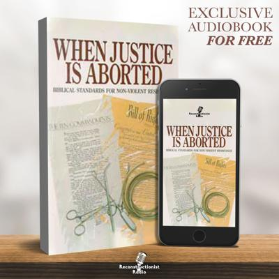 When Justice Is Aborted – Reconstructionist Radio (Audiobook)