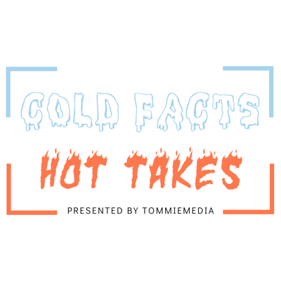 Cold Facts Hot Takes