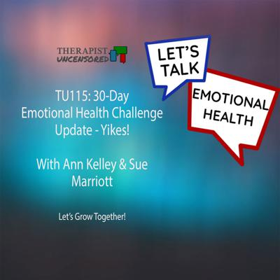 Cover art for TU115: Improving Your Emotional Health – the Challenge & the Update with Ann Kelley PhD and Sue Marriott LCSW CGP
