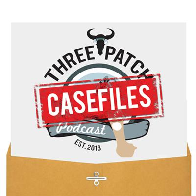 Casefiles of the Three Patch Podcast