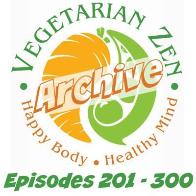 Vegetarian Zen Archive (Episodes 201 - 300)