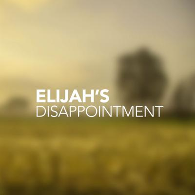 Elijah's Disappointment - A Teaching from 1Kings 19