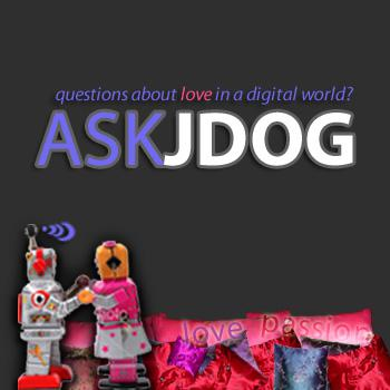 ASK JDOG - Questions about love in a digital world?