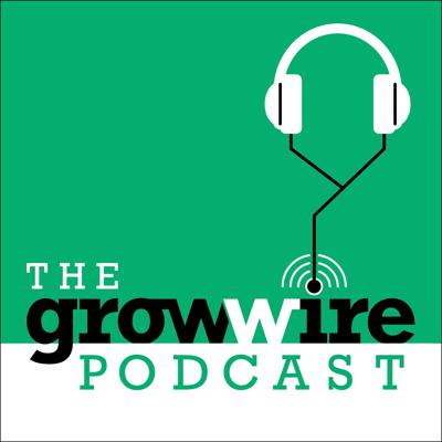 The Grow Wire Podcast