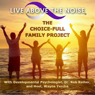 LIVE ABOVE THE NOISE: The Choice-Full Family Podcast