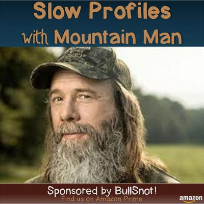 Slow Profiles with Mountain Man- Episode 33