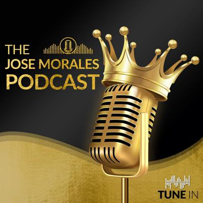 The Jose Morales Podcast