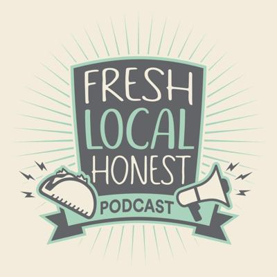 Fresh. Local. Honest. The Podcast