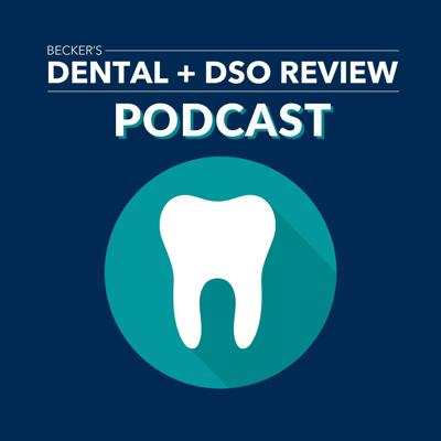 Becker's Dental + DSO Review Podcast
