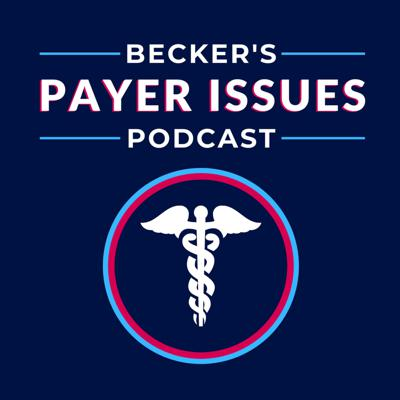 Becker's Payer Issues Podcast