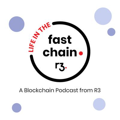 Life in the Fast Chain: A Blockchain Podcast from R3