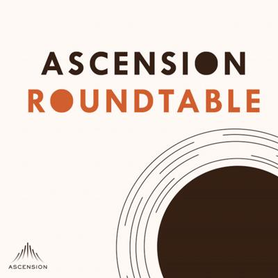 Ascension Roundtable (Your Catholic Ministry Podcast)