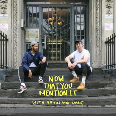 Now That You Mention It is a podcast that features Dane Gebauer and Kevin Morris, former philosophy students who met while working at a music news website, having critical discussions about hip hop, culture, identity, and more.