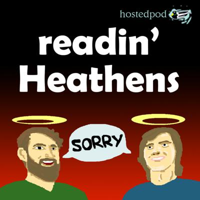 Readin' Heathens is an unholy, and wholly uninformed, Bible study.  Join us as we explore the Bible, chapter by chapter. Catch us here, or on any of the apps.  Complaints: hostedpod@gmail.com