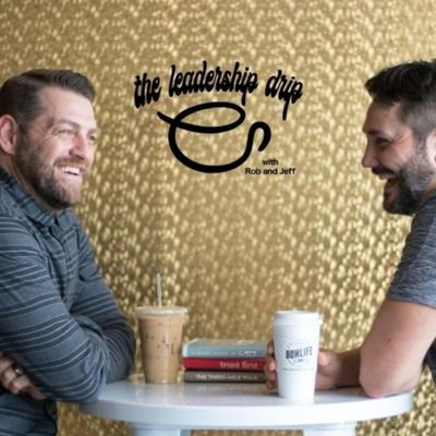 The Leadership Drip with Rob Fultz and Jeff Pitts