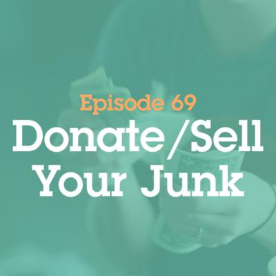 Cover art for Episode 69: 069 Donate/Sell Your Junk