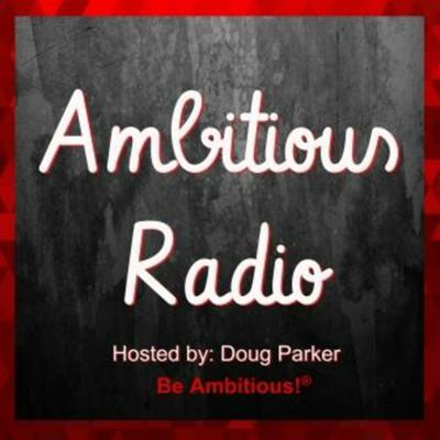 Ambitious Radio   Inspiring Conversations with Ambitious Entrepreneurs & Thought Leaders