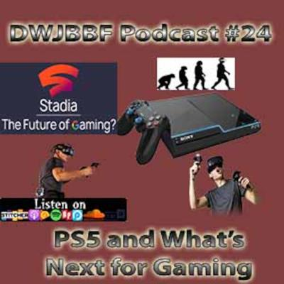 Cover art for DWJBBF #24 | PS5 and What's Next for Gaming