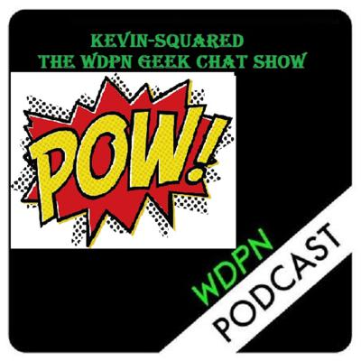 Kevin-Squared: Geek Chat (WDPN)