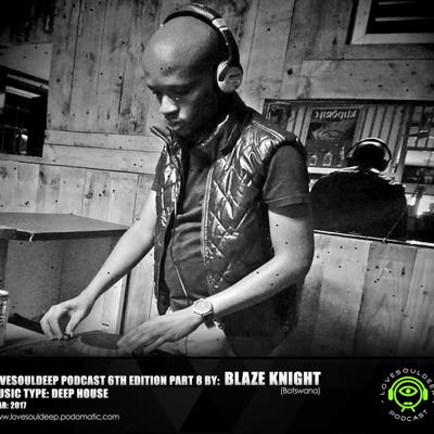Cover art for LoveSoulDeep Podcast 6th Edition Part 8 Guestmix by BlazeKnight (Botswana)[1]