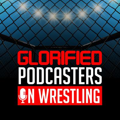 Glorified Podcasters on Wrestling