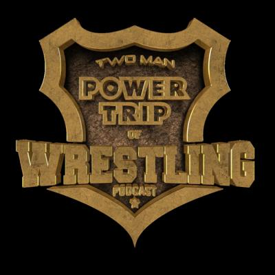Two Man Power Trip of Wrestling Podcast
