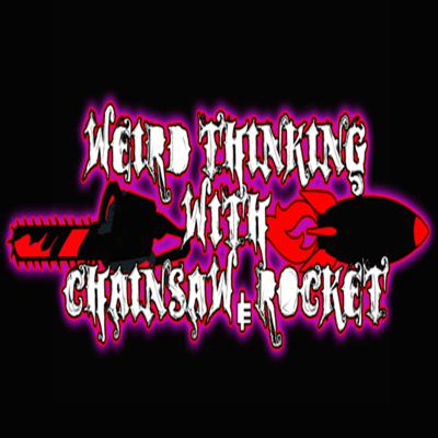 Weird Thinking with Chainsaw & Rocket