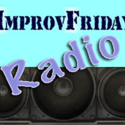 ImprovFriday Radio Podcast