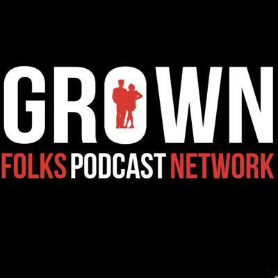 Grown Folks Podcast Network Presents: