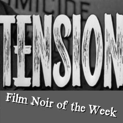 Tension: The Film Noir of the Week Podcast
