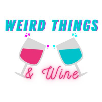 Weird Things and Wine