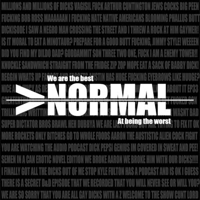 The >Normal (Greater Than Normal) Podcast is the gaming podcast that doesn't just cross the line, but picks it up and beats you over the head with it! Join Jake, Aaron and Austin as they give you the happenings in their life and in gaming and entertainment culture as offensively as they can! If you have enjoyed the Giant Bombcast, the YogPod, or the Drunk Tank then you will enjoy the >Normal Podcast!