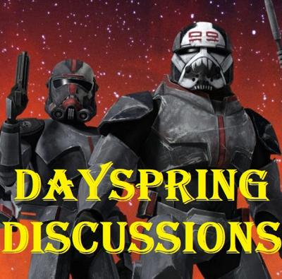 Cover art for Dayspring Discussions July 14, 2020: Star Wars The Bad Batch Coming!