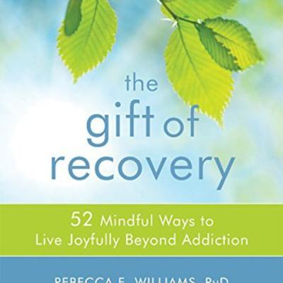 Guests: Rebecca Williams PhD and Julie Kraft MA, LMFT authors of The Gift of Recovery: 52 Mindful Ways to Live Joyfully Beyond Addiction