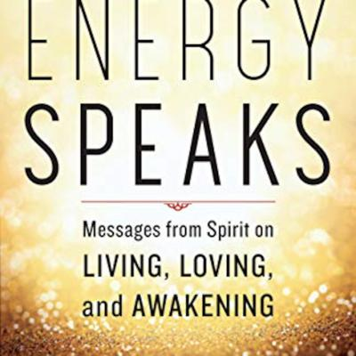 Cover art for Guest: Lee Harris author of Energy Speaks: Messages from Spirit on Living, Loving and Awakening