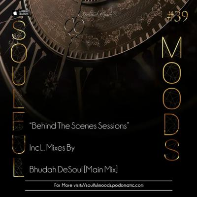 Cover art for Episode 105: Soulfulmoods Pres. Behind The Sessions // Mixed By Bhudah DeSoul
