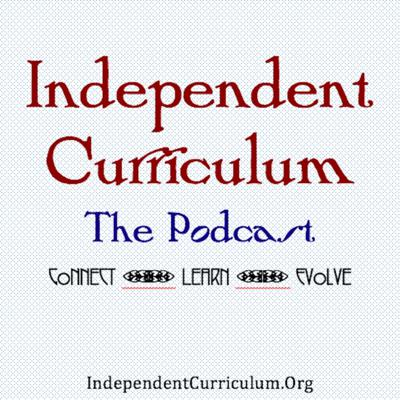 Independent Curriculum: The Podcast