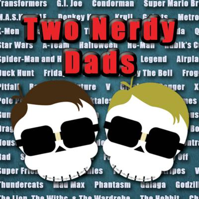 Two Nerdy Dads' Podcast