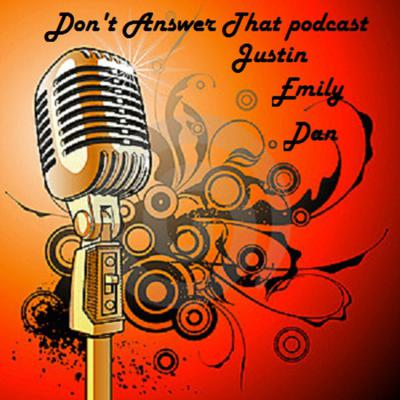 Don't Answer That's Podcast