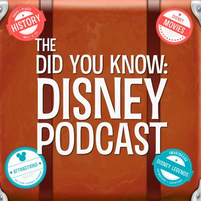 The Did You Know: Disney Podcast - A Disney Parks, Disney History, and Disney Pop Culture Podcast