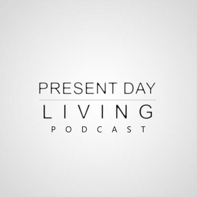 Present Day Living's Podcast