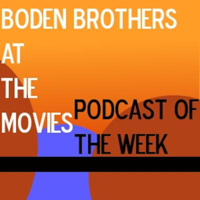 Boden Brothers at the Movies