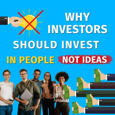 Cover art for Episode 33: Why investors should invest in entrepreneurs not ideas