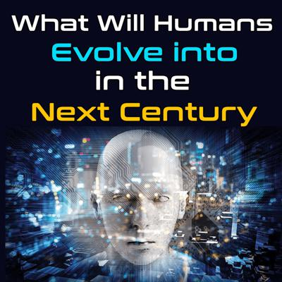 Cover art for Episode 35: What humans will evolve into in the next century