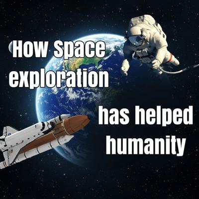 Cover art for Episode 37: How space exploration has benefited humanity