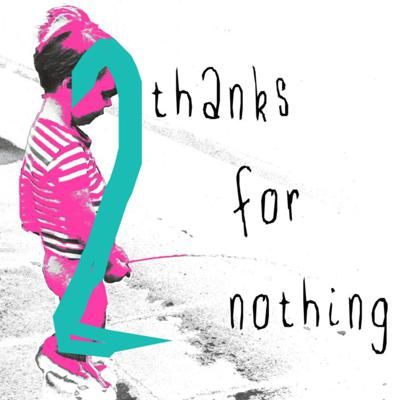 Cover art for THANKS FOR NOTHING - Episode 2
